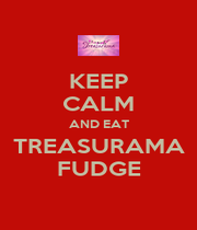 KEEP CALM AND EAT TREASURAMA FUDGE - Personalised Poster A4 size