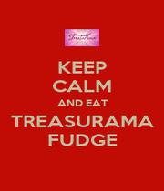 KEEP CALM AND EAT TREASURAMA FUDGE - Personalised Poster A4 size