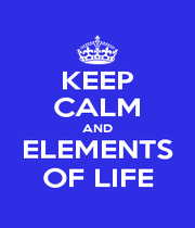 KEEP CALM AND ELEMENTS OF LIFE - Personalised Poster A1 size