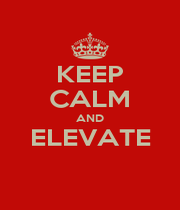 KEEP CALM AND ELEVATE  - Personalised Poster A1 size