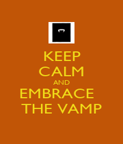 KEEP CALM AND EMBRACE   THE VAMP - Personalised Poster A4 size