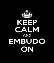 KEEP CALM AND EMBUDO ON - Personalised Poster A1 size