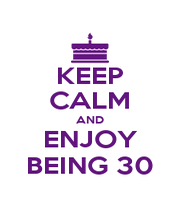 KEEP CALM AND ENJOY BEING 30 - Personalised Poster A1 size