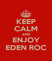 KEEP CALM AND ENJOY EDEN ROC - Personalised Poster A1 size