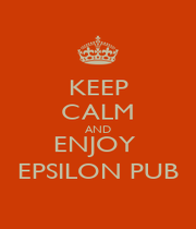 KEEP CALM AND ENJOY  EPSILON PUB - Personalised Poster A1 size