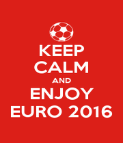 KEEP CALM AND ENJOY EURO 2016 - Personalised Poster A1 size