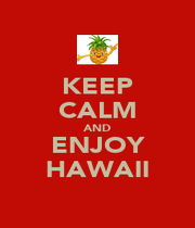 KEEP CALM AND ENJOY HAWAII - Personalised Poster A1 size