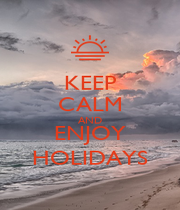KEEP CALM AND ENJOY HOLIDAYS - Personalised Poster A1 size