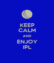 KEEP CALM AND ENJOY IPL - Personalised Poster A1 size