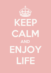 KEEP CALM AND ENJOY LIFE - Personalised Poster A1 size