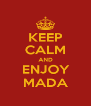 KEEP CALM AND ENJOY MADA - Personalised Poster A1 size