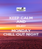 KEEP CALM AND ENJOY MONDAY CHILL OUT NIGHT - Personalised Poster A1 size