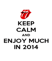KEEP CALM AND ENJOY MUCH IN 2014 - Personalised Poster A4 size