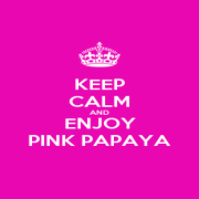 KEEP CALM AND ENJOY PINK PAPAYA - Personalised Poster A4 size