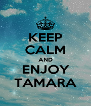 KEEP CALM AND ENJOY TAMARA - Personalised Poster A4 size