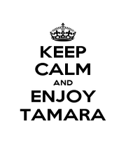 KEEP CALM AND ENJOY TAMARA - Personalised Poster A1 size