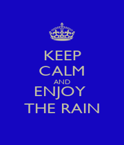 KEEP CALM AND ENJOY  THE RAIN - Personalised Poster A1 size