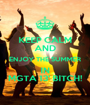 KEEP CALM AND ENJOY THE SUMMER IN MGTA 13' BITCH! - Personalised Poster A1 size