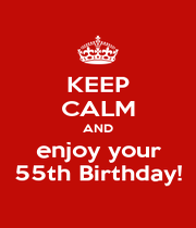 KEEP CALM AND enjoy your 55th Birthday! - Personalised Poster A1 size