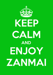 KEEP CALM AND ENJOY ZANMAI - Personalised Poster A1 size