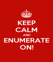 KEEP CALM AND ENUMERATE ON! - Personalised Poster A1 size