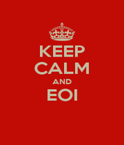 KEEP CALM AND EOI  - Personalised Poster A1 size