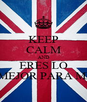 KEEP CALM AND ERES LO MEJOR PARA MI - Personalised Poster A1 size