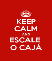 KEEP CALM AND ESCALE  O CAJÁ - Personalised Poster A1 size