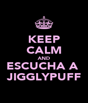 KEEP CALM AND ESCUCHA A  JIGGLYPUFF - Personalised Poster A4 size