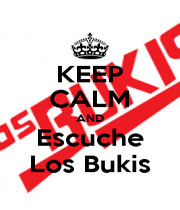 KEEP CALM AND Escuche Los Bukis - Personalised Poster A1 size