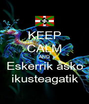 KEEP CALM AND Eskerrik asko ikusteagatik - Personalised Poster A1 size