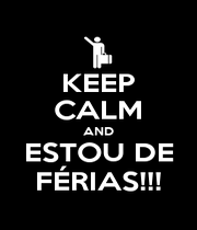 KEEP CALM AND ESTOU DE FÉRIAS!!! - Personalised Poster A1 size
