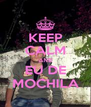 KEEP CALM AND EU DE MOCHILA - Personalised Poster A1 size