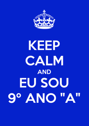 """KEEP CALM AND EU SOU 9º ANO """"A"""" - Personalised Poster A4 size"""