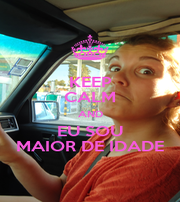 KEEP CALM AND EU SOU MAIOR DE IDADE - Personalised Poster A4 size