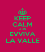 KEEP CALM AND EVVIVA LA VALLE - Personalised Poster A4 size