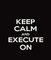 KEEP CALM AND EXECUTE ON - Personalised Poster A1 size