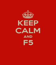 KEEP CALM AND F5  - Personalised Poster A1 size