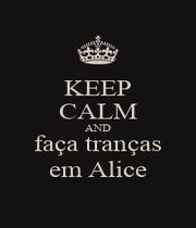 KEEP CALM AND faça tranças em Alice - Personalised Poster A1 size