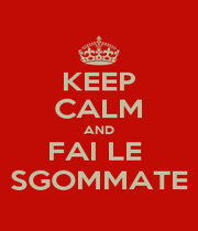 KEEP CALM AND FAI LE  SGOMMATE - Personalised Poster A1 size