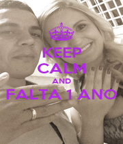 KEEP CALM AND FALTA 1 ANO  - Personalised Poster A4 size