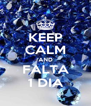 KEEP CALM AND FALTA 1 DIA - Personalised Poster A1 size