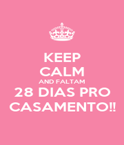 KEEP CALM AND FALTAM 28 DIAS PRO CASAMENTO!! - Personalised Poster A1 size