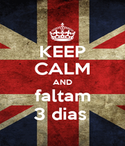 KEEP CALM AND faltam 3 dias  - Personalised Poster A4 size