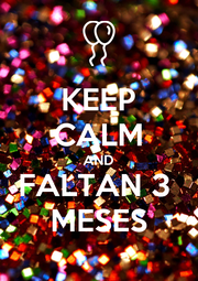 KEEP CALM AND FALTAN 3  MESES - Personalised Poster A1 size