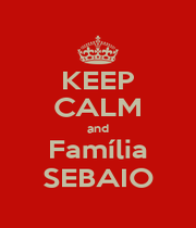 KEEP CALM and Família SEBAIO - Personalised Poster A4 size