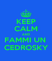 KEEP CALM AND FAMMI UN  CEDROSKY - Personalised Poster A1 size
