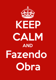 KEEP CALM AND Fazendo  Obra - Personalised Poster A1 size