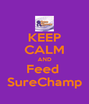 KEEP CALM AND Feed  SureChamp - Personalised Poster A1 size