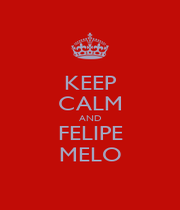 KEEP CALM AND FELIPE MELO - Personalised Poster A1 size